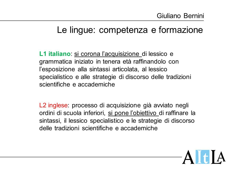 Giuliano Bernini Le lingue: competenza e formazione L1 italiano: si corona l'acquisizione di lessico e grammatica iniziato in tenera età raffinandolo