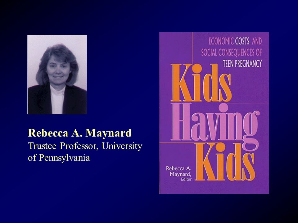 Rebecca A. Maynard Trustee Professor, University of Pennsylvania