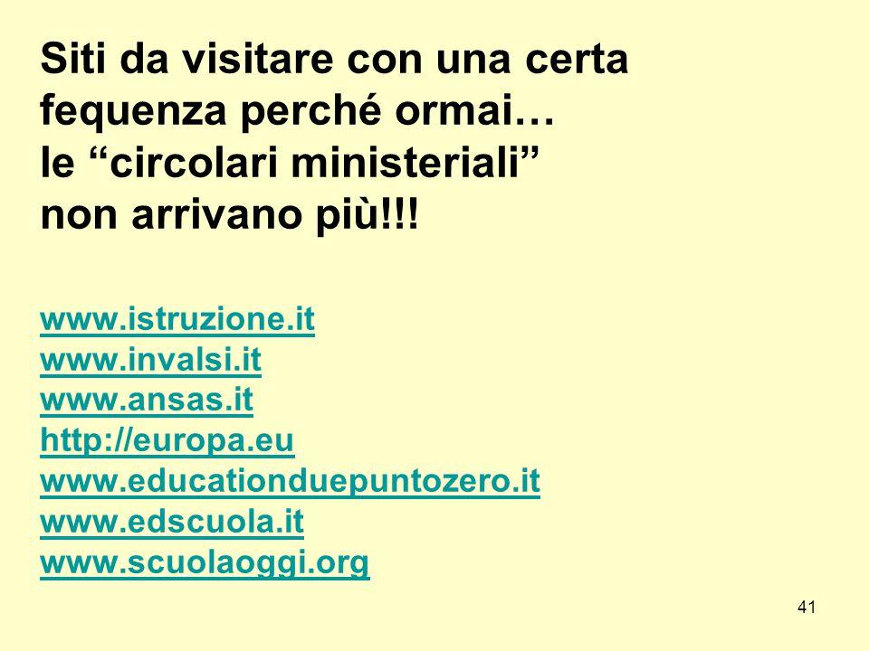 """Siti da visitare con una certa fequenza perché ormai… le """"circolari ministeriali"""" non arrivano più!!! www.istruzione.it www.invalsi.it www.ansas.it ht"""