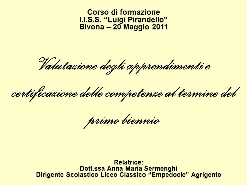 Valutazione degli apprendimenti e certificazione delle competenze al termine del primo biennio Relatrice: Dott.ssa Anna Maria Sermenghi Dirigente Scol