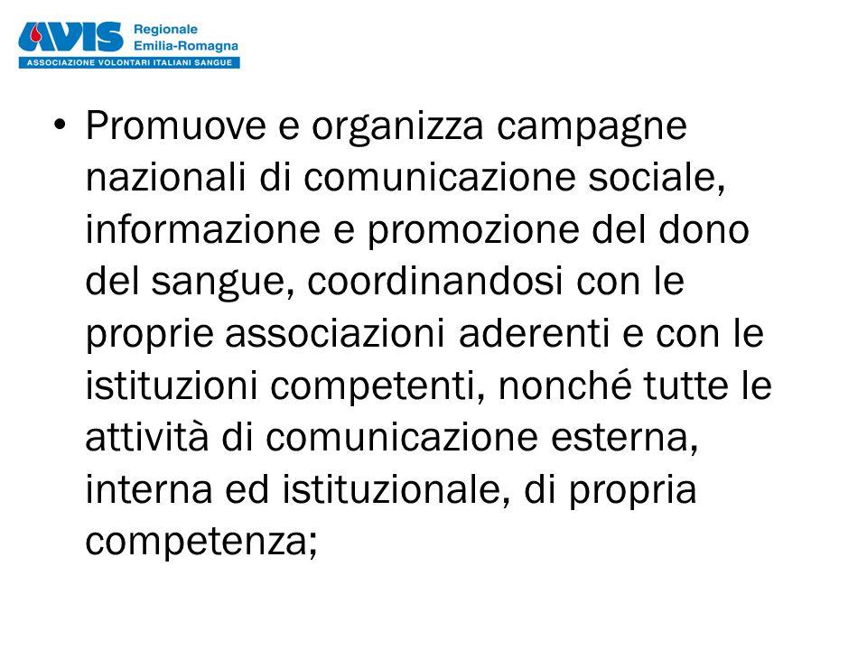 Promuove e organizza campagne nazionali di comunicazione sociale, informazione e promozione del dono del sangue, coordinandosi con le proprie associaz