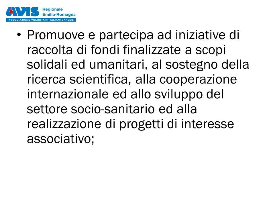 Promuove e partecipa ad iniziative di raccolta di fondi finalizzate a scopi solidali ed umanitari, al sostegno della ricerca scientifica, alla coopera