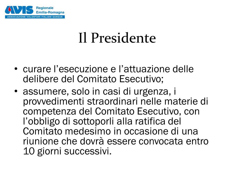 Il Presidente curare l'esecuzione e l'attuazione delle delibere del Comitato Esecutivo; assumere, solo in casi di urgenza, i provvedimenti straordinar