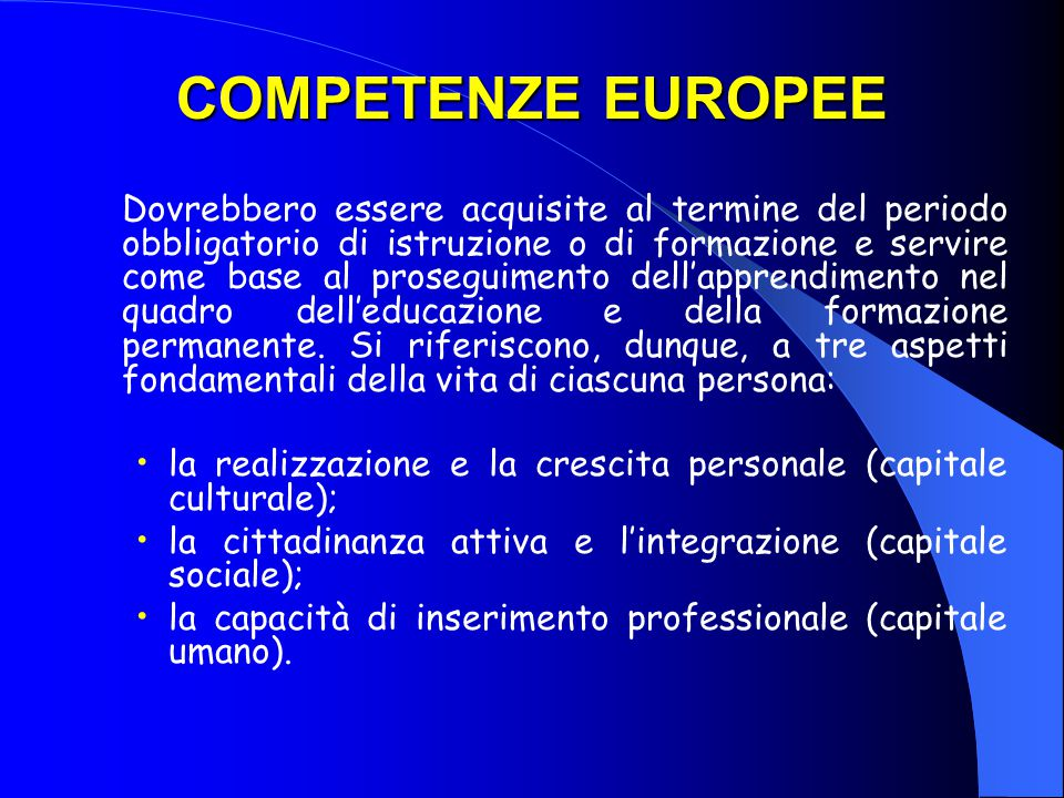 COMPETENZE EUROPEE Dovrebbero essere acquisite al termine del periodo obbligatorio di istruzione o di formazione e servire come base al proseguimento