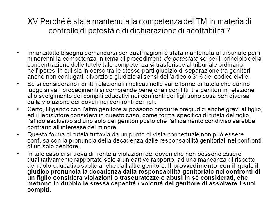 XV Perché è stata mantenuta la competenza del TM in materia di controllo di potestà e di dichiarazione di adottabilità ? Innanzitutto bisogna domandar