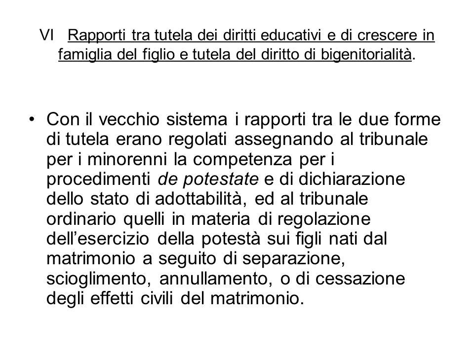 VI Rapporti tra tutela dei diritti educativi e di crescere in famiglia del figlio e tutela del diritto di bigenitorialità. Con il vecchio sistema i ra