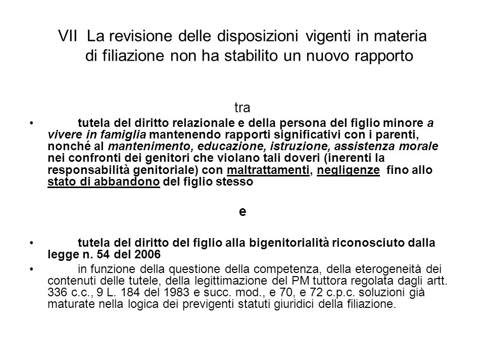 VII La revisione delle disposizioni vigenti in materia di filiazione non ha stabilito un nuovo rapporto tra tutela del diritto relazionale e della per
