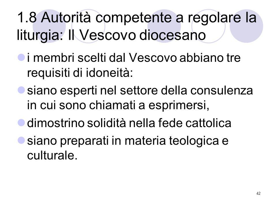 1.8 Autorità competente a regolare la liturgia: Il Vescovo diocesano i membri scelti dal Vescovo abbiano tre requisiti di idoneità: siano esperti nel