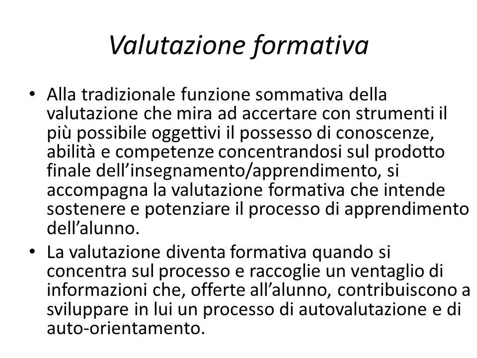 Valutazione formativa Alla tradizionale funzione sommativa della valutazione che mira ad accertare con strumenti il più possibile oggettivi il possess