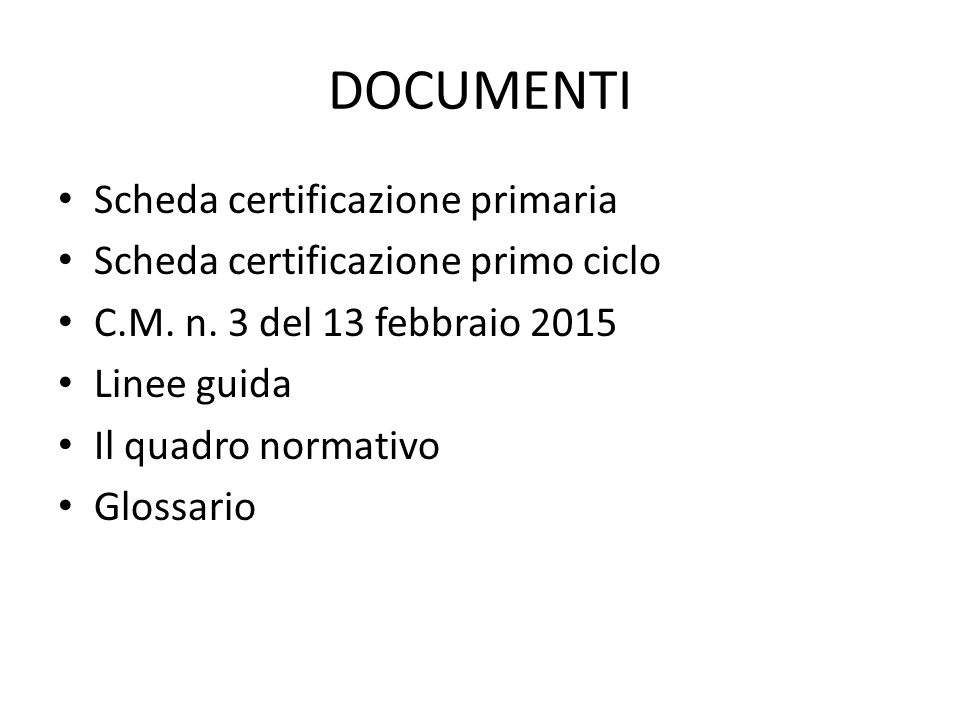 DOCUMENTI Scheda certificazione primaria Scheda certificazione primo ciclo C.M. n. 3 del 13 febbraio 2015 Linee guida Il quadro normativo Glossario