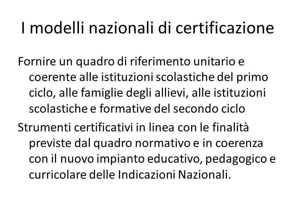 I modelli nazionali di certificazione Fornire un quadro di riferimento unitario e coerente alle istituzioni scolastiche del primo ciclo, alle famiglie