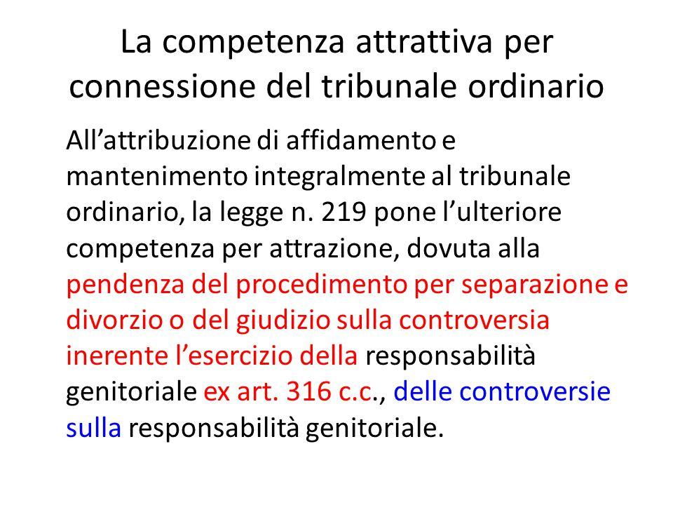 La competenza attrattiva per connessione del tribunale ordinario All'attribuzione di affidamento e mantenimento integralmente al tribunale ordinario, la legge n.