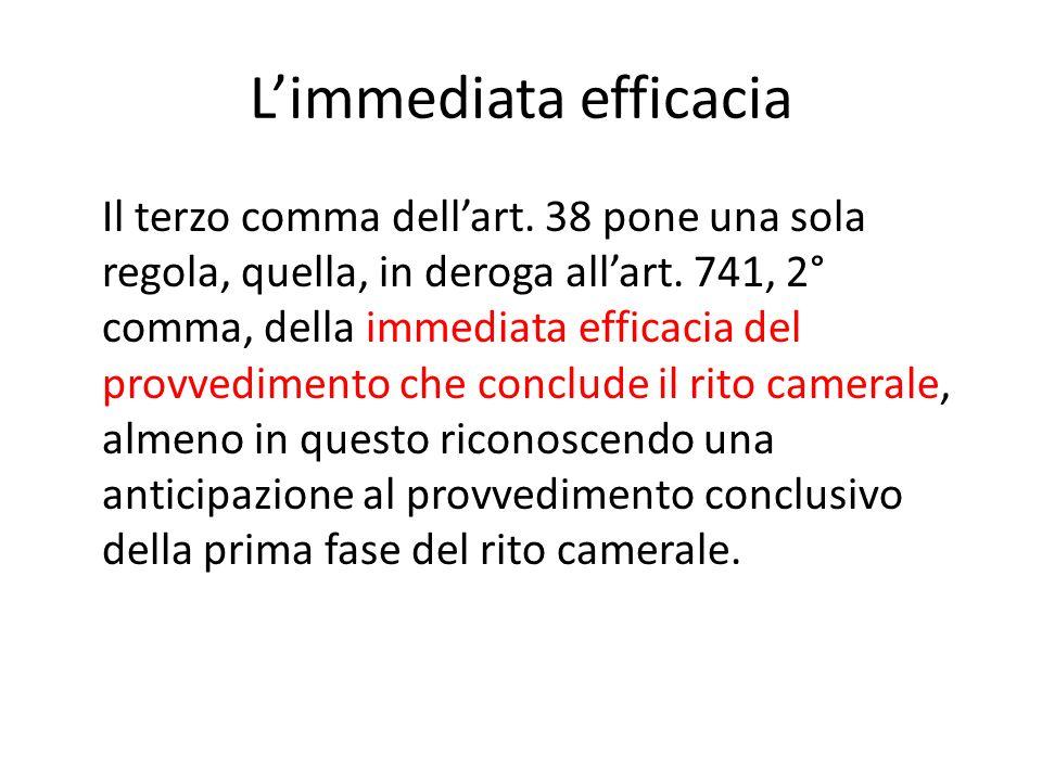 L'immediata efficacia Il terzo comma dell'art.38 pone una sola regola, quella, in deroga all'art.