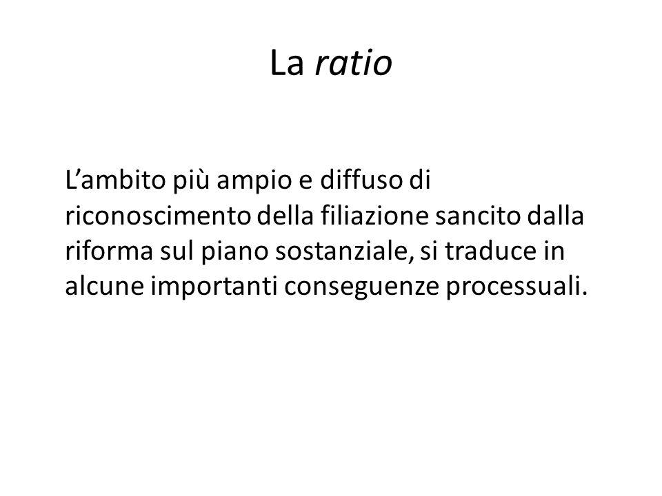 La ratio L'ambito più ampio e diffuso di riconoscimento della filiazione sancito dalla riforma sul piano sostanziale, si traduce in alcune importanti conseguenze processuali.