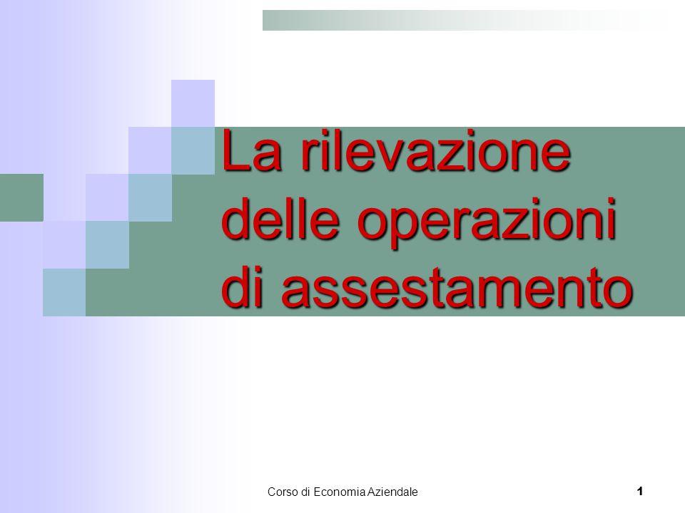 Corso di Economia Aziendale1 La rilevazione delle operazioni di assestamento