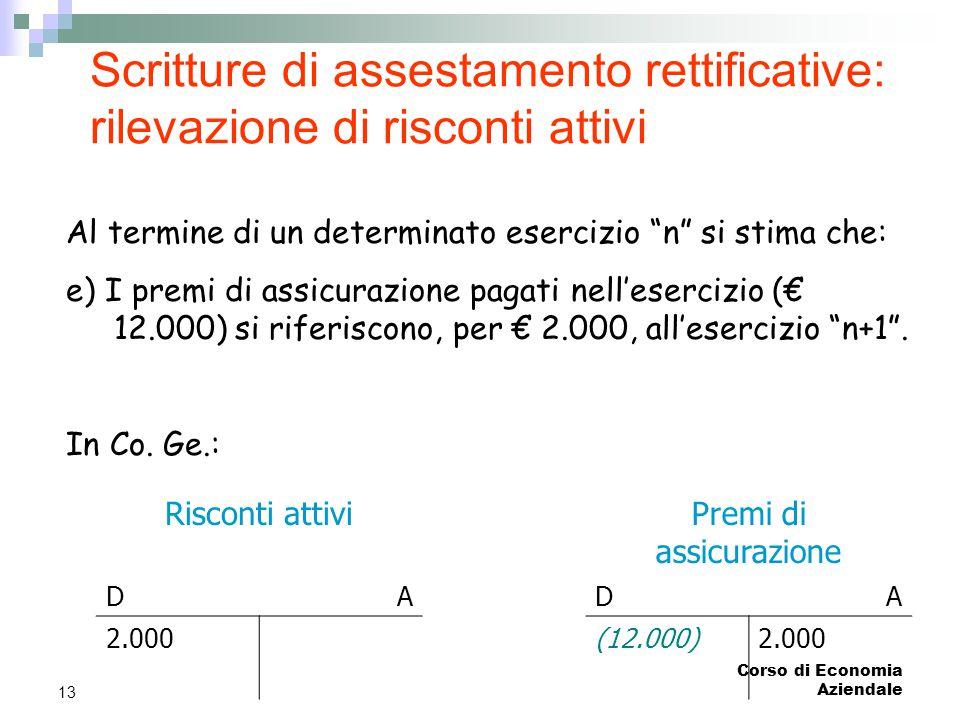 """Corso di Economia Aziendale 13 Scritture di assestamento rettificative: rilevazione di risconti attivi Al termine di un determinato esercizio """"n"""" si s"""