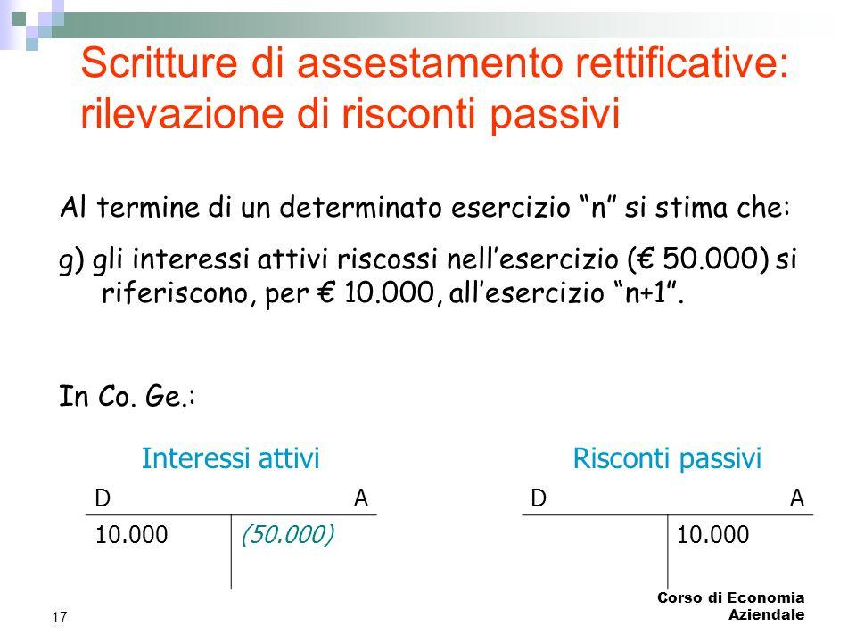"""Corso di Economia Aziendale 17 Scritture di assestamento rettificative: rilevazione di risconti passivi Al termine di un determinato esercizio """"n"""" si"""