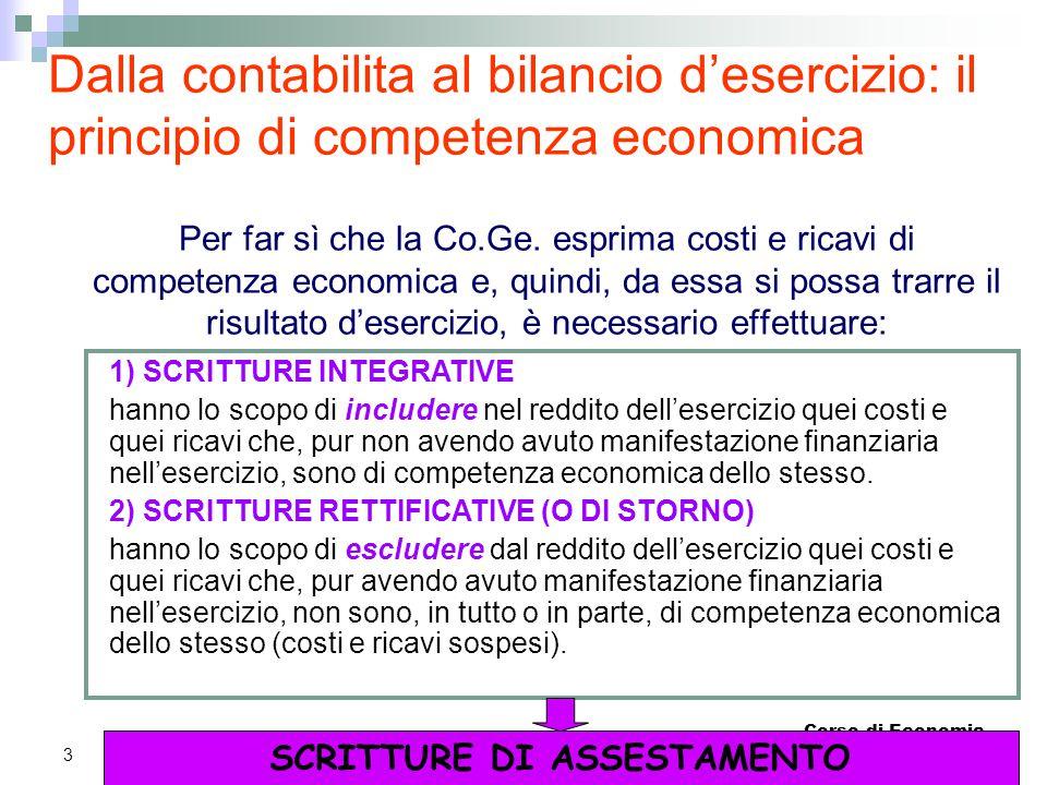 Corso di Economia Aziendale 3 Per far sì che la Co.Ge. esprima costi e ricavi di competenza economica e, quindi, da essa si possa trarre il risultato