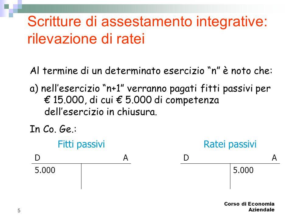 """Corso di Economia Aziendale 5 Scritture di assestamento integrative: rilevazione di ratei Al termine di un determinato esercizio """"n"""" è noto che: a) ne"""
