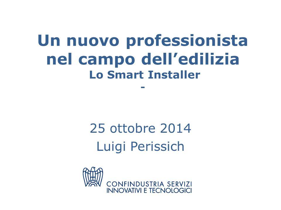 Un nuovo professionista nel campo dell'edilizia Lo Smart Installer - 25 ottobre 2014 Luigi Perissich