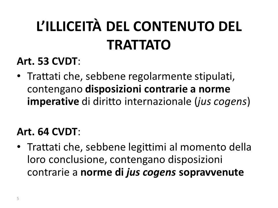 L'ILLICEITÀ DEL CONTENUTO DEL TRATTATO Art. 53 CVDT: Trattati che, sebbene regolarmente stipulati, contengano disposizioni contrarie a norme imperativ