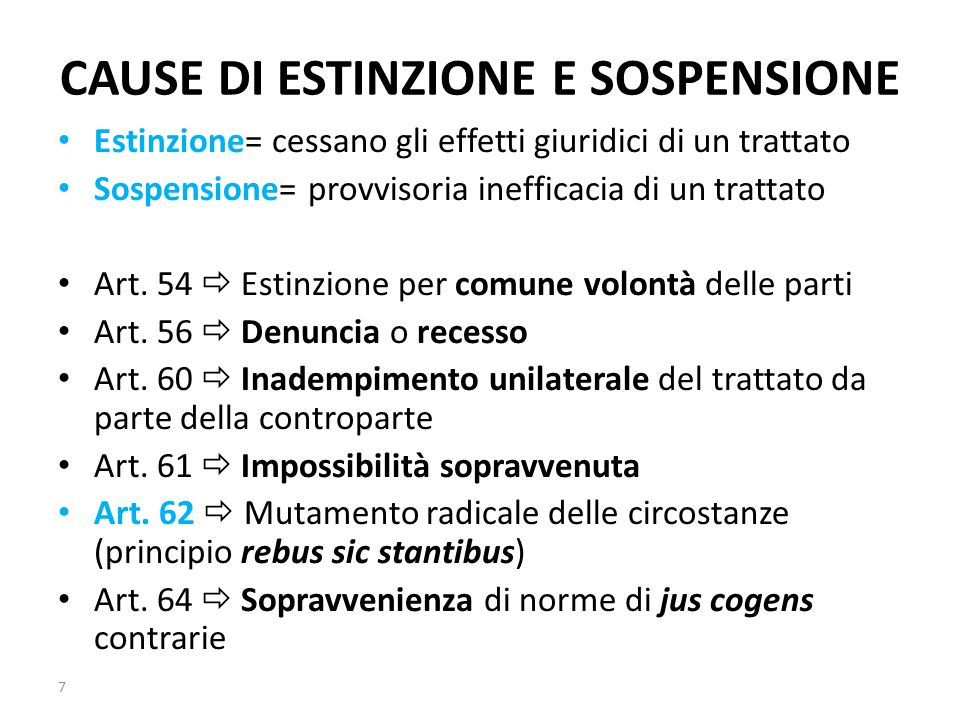 CAUSE DI ESTINZIONE E SOSPENSIONE Estinzione= cessano gli effetti giuridici di un trattato Sospensione= provvisoria inefficacia di un trattato Art. 54