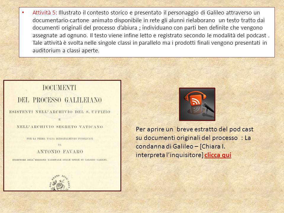 Attività 5: Illustrato il contesto storico e presentato il personaggio di Galileo attraverso un documentario-cartone animato disponibile in rete gli a