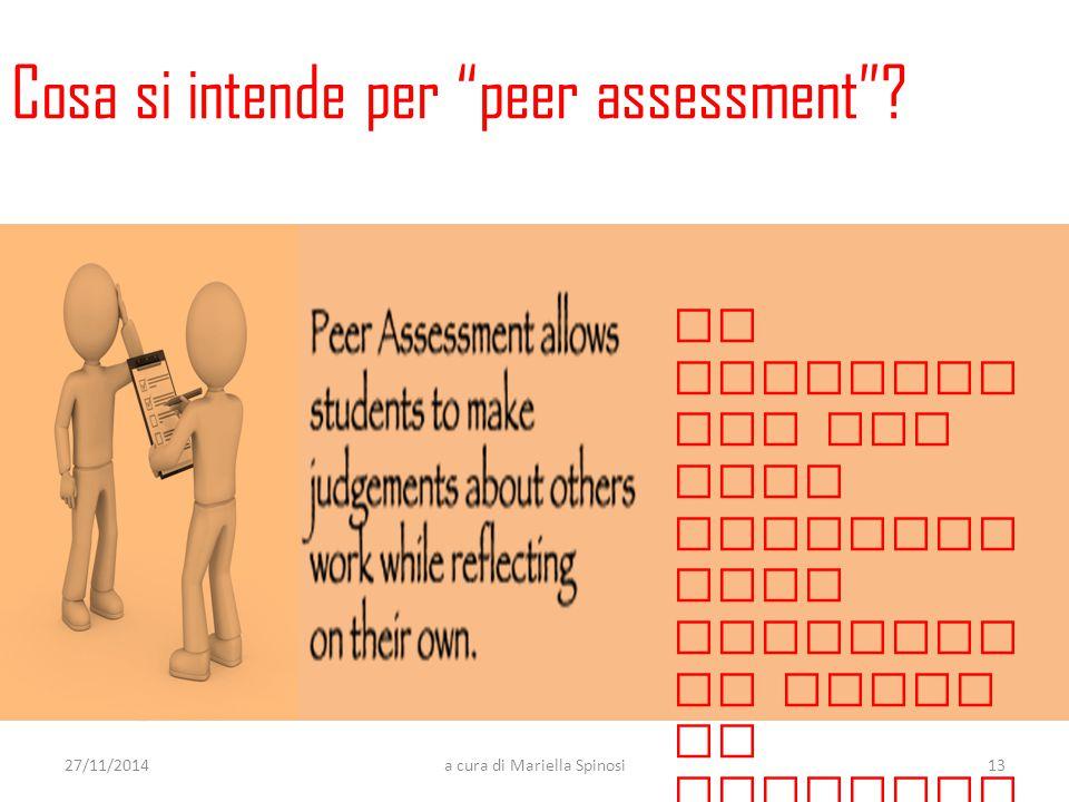 La valutazi one tra pari permette agli studenti di farsi un giudizio sul lavoro degli altri mentre rifletto no sul proprio Cosa si intende per peer assessment .