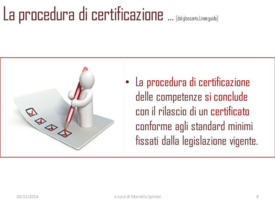 La procedura di certificazione … [dal glossario, Linee guida] La procedura di certificazione delle competenze si conclude con il rilascio di un certificato conforme agli standard minimi fissati dalla legislazione vigente.