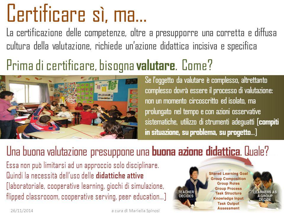 Certificare sì, ma… La certificazione delle competenze, oltre a presupporre una corretta e diffusa cultura della valutazione, richiede un'azione didat