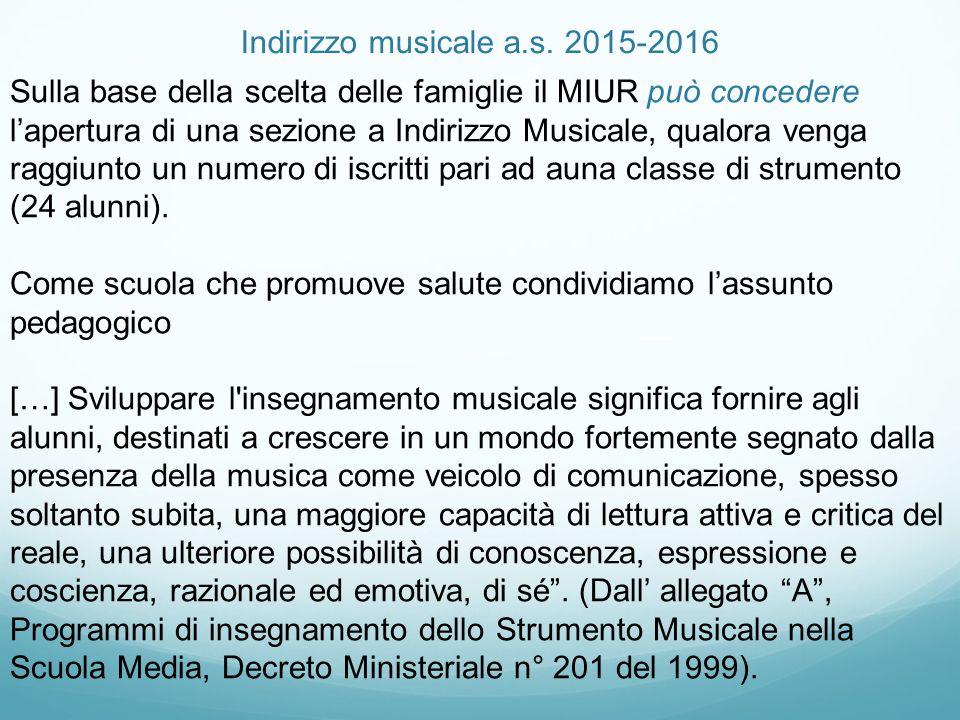 Indirizzo musicale a.s. 2015-2016 Sulla base della scelta delle famiglie il MIUR può concedere l'apertura di una sezione a Indirizzo Musicale, qualora
