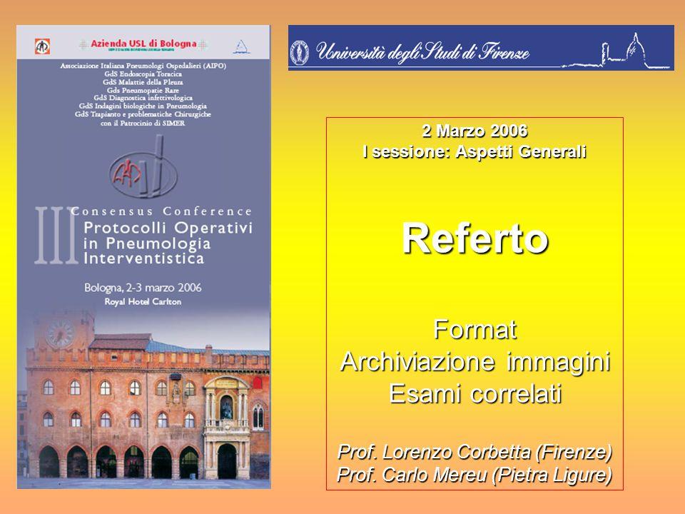 2 Marzo 2006 I sessione: Aspetti Generali RefertoFormat Archiviazione immagini Esami correlati Prof. Lorenzo Corbetta (Firenze) Prof. Carlo Mereu (Pie