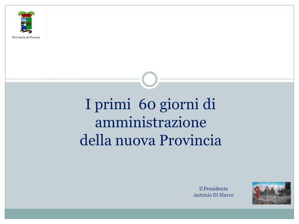 I primi 60 giorni di amministrazione della nuova Provincia Il Presidente Antonio Di Marco