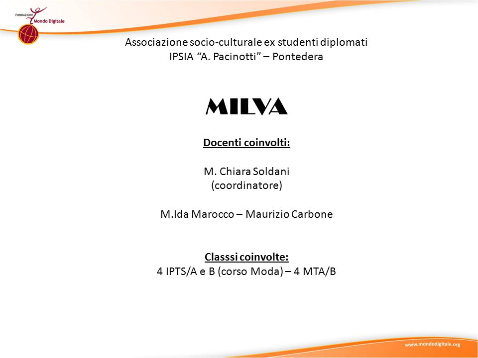 Titolo del progetto MILVA – Mestieri Istruzione Lavoro Valori Aggiunti Abstract del progetto Il progetto si articola in due momenti, può definirsi a due velocità.