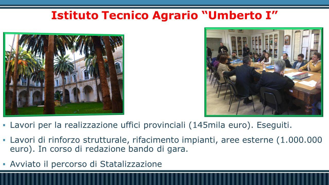 """Istituto Tecnico Agrario """"Umberto I""""  Lavori per la realizzazione uffici provinciali (145mila euro). Eseguiti.  Lavori di rinforzo strutturale, rifa"""