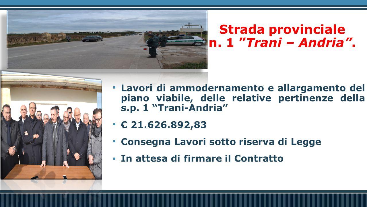 """Strada provinciale n. 1 """"Trani – Andria"""".  Lavori di ammodernamento e allargamento del piano viabile, delle relative pertinenze della s.p. 1 """"Trani-A"""