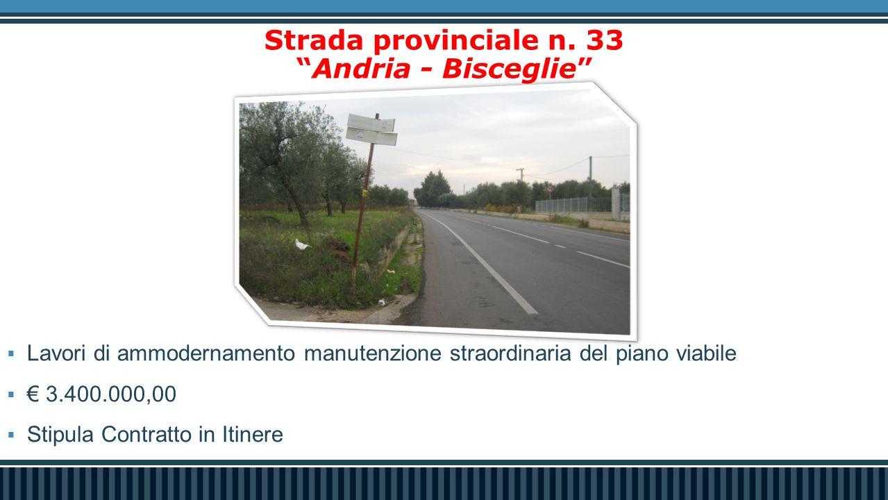 """Strada provinciale n. 33 """"Andria - Bisceglie""""  Lavori di ammodernamento manutenzione straordinaria del piano viabile  € 3.400.000,00  Stipula Contr"""