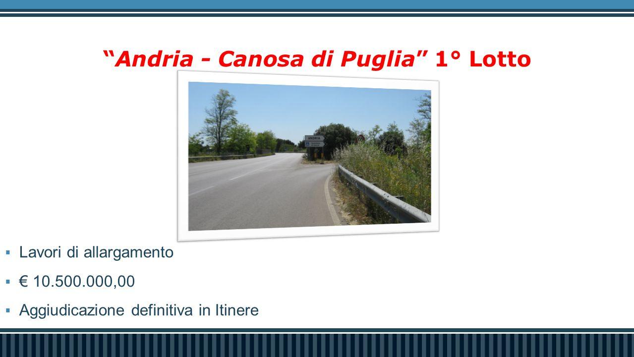 """""""Andria - Canosa di Puglia"""" 1° Lotto  Lavori di allargamento  € 10.500.000,00  Aggiudicazione definitiva in Itinere"""