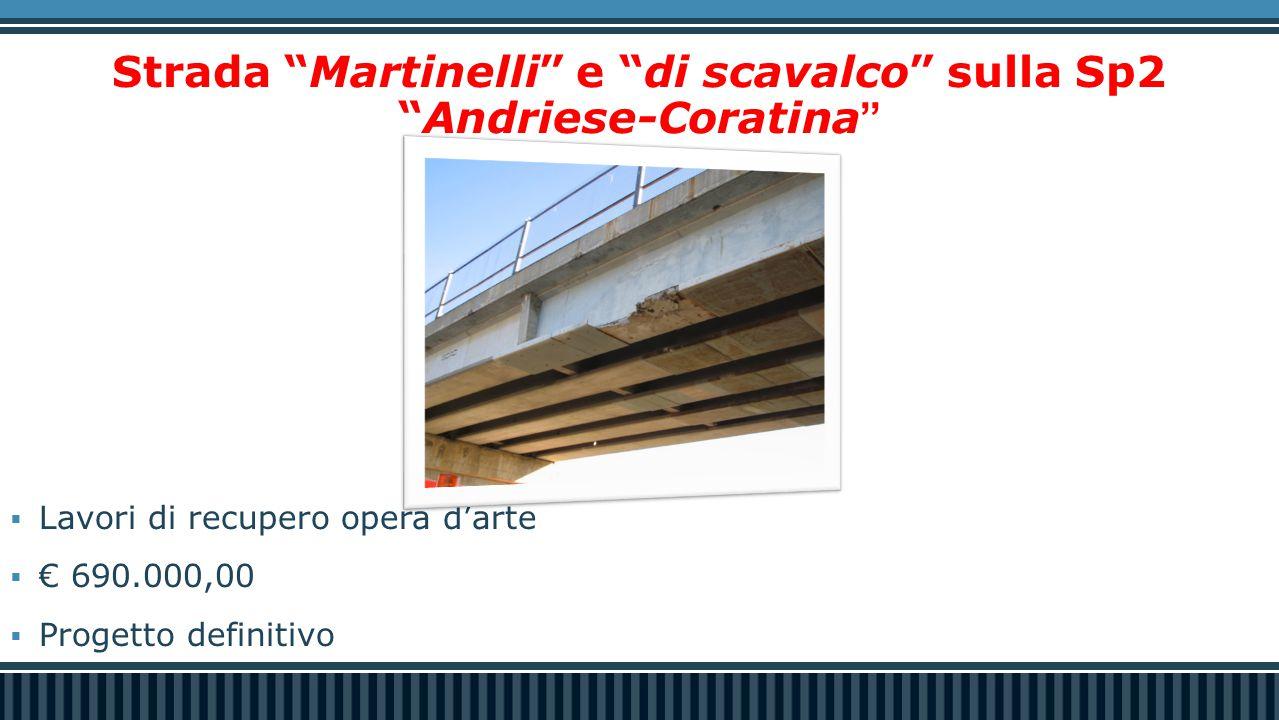 """Strada """"Martinelli"""" e """"di scavalco"""" sulla Sp2 """"Andriese-Coratina """"  Lavori di recupero opera d'arte  € 690.000,00  Progetto definitivo"""