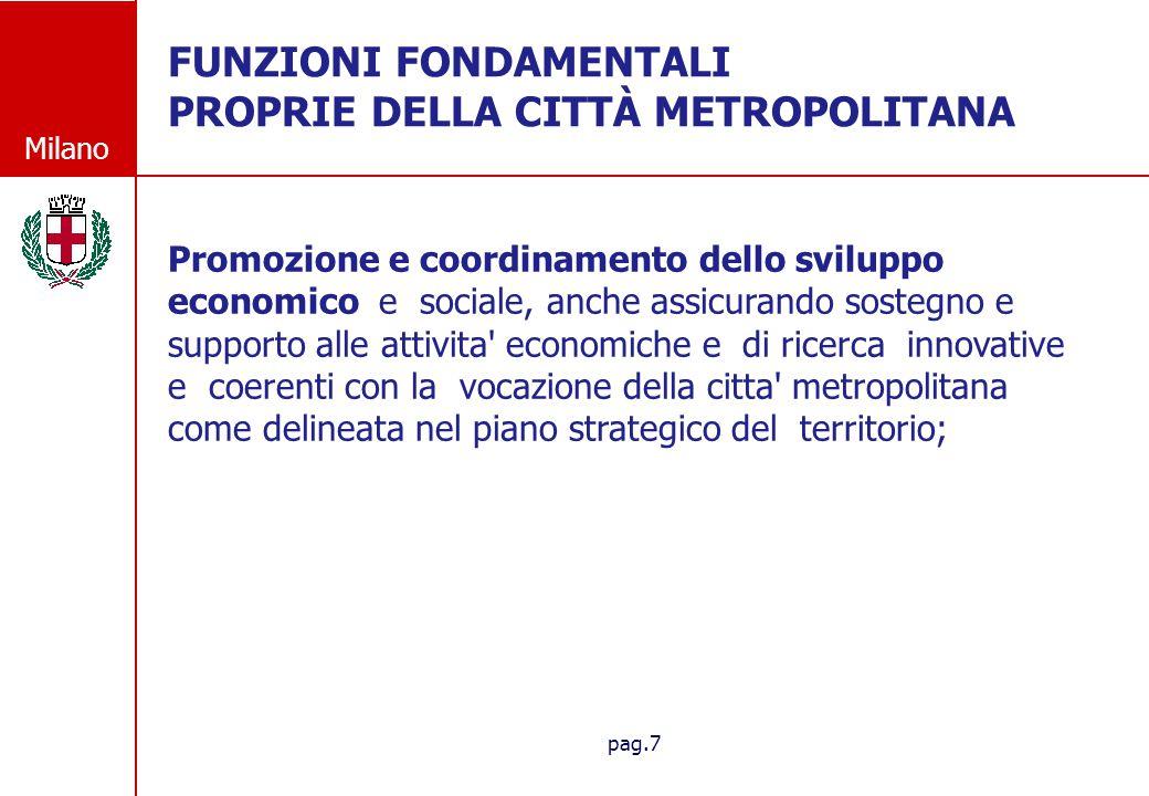 Milano pag.7 FUNZIONI FONDAMENTALI PROPRIE DELLA CITT À METROPOLITANA FUNZIONI FONDAMENTALI PROPRIE DELLA CITTÀ METROPOLITANA Promozione e coordinamen