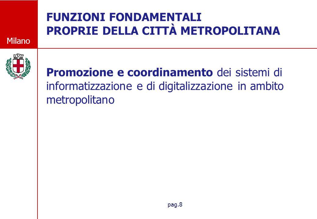 Milano pag.8 FUNZIONI FONDAMENTALI PROPRIE DELLA CITT À METROPOLITANA FUNZIONI FONDAMENTALI PROPRIE DELLA CITTÀ METROPOLITANA Promozione e coordinamen
