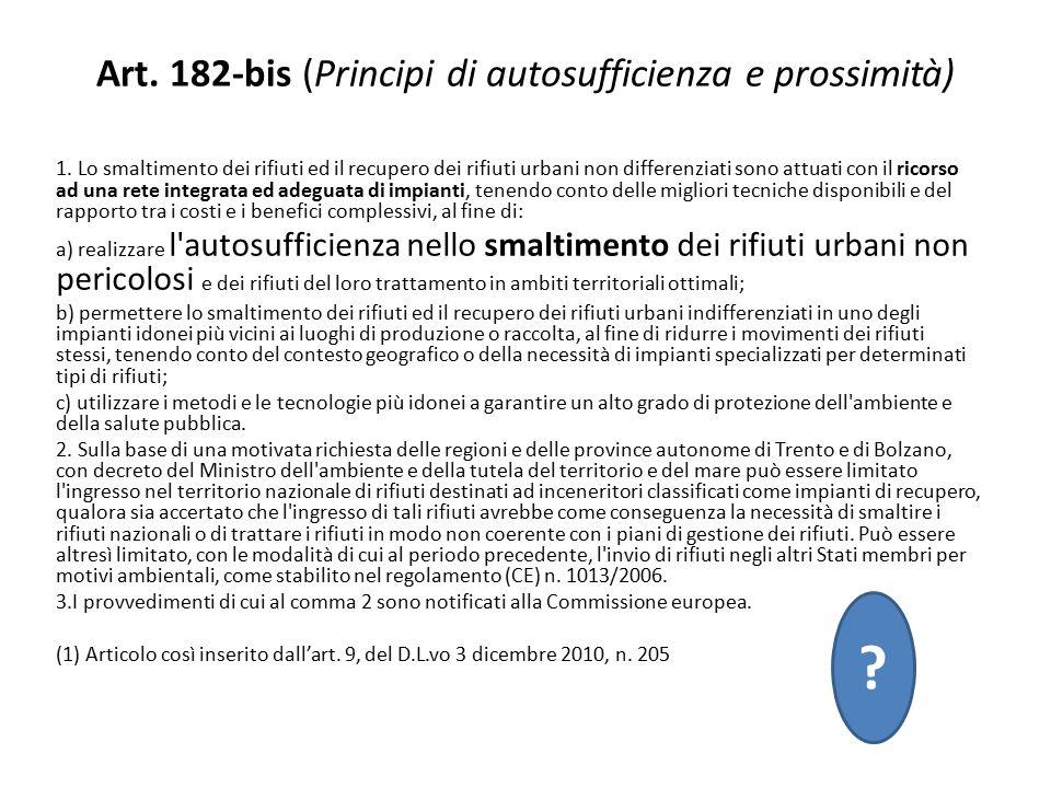 Art. 182-bis (Principi di autosufficienza e prossimità) 1. Lo smaltimento dei rifiuti ed il recupero dei rifiuti urbani non differenziati sono attuati