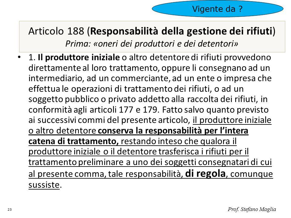 Articolo 188 (Responsabilità della gestione dei rifiuti) Prima: «oneri dei produttori e dei detentori» 1. Il produttore iniziale o altro detentore di