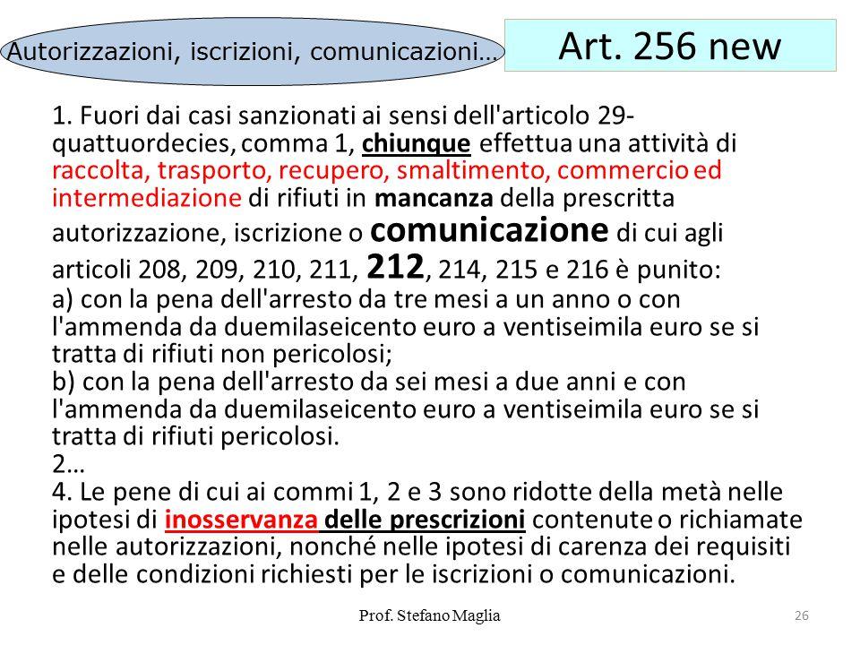 Prof. Stefano Maglia 26 Art. 256 new 1. Fuori dai casi sanzionati ai sensi dell'articolo 29- quattuordecies, comma 1, chiunque effettua una attività d