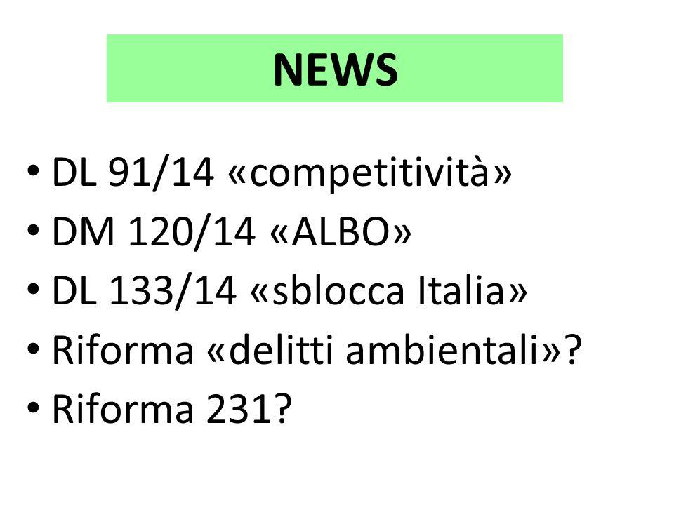 NEWS DL 91/14 «competitività» DM 120/14 «ALBO» DL 133/14 «sblocca Italia» Riforma «delitti ambientali»? Riforma 231?