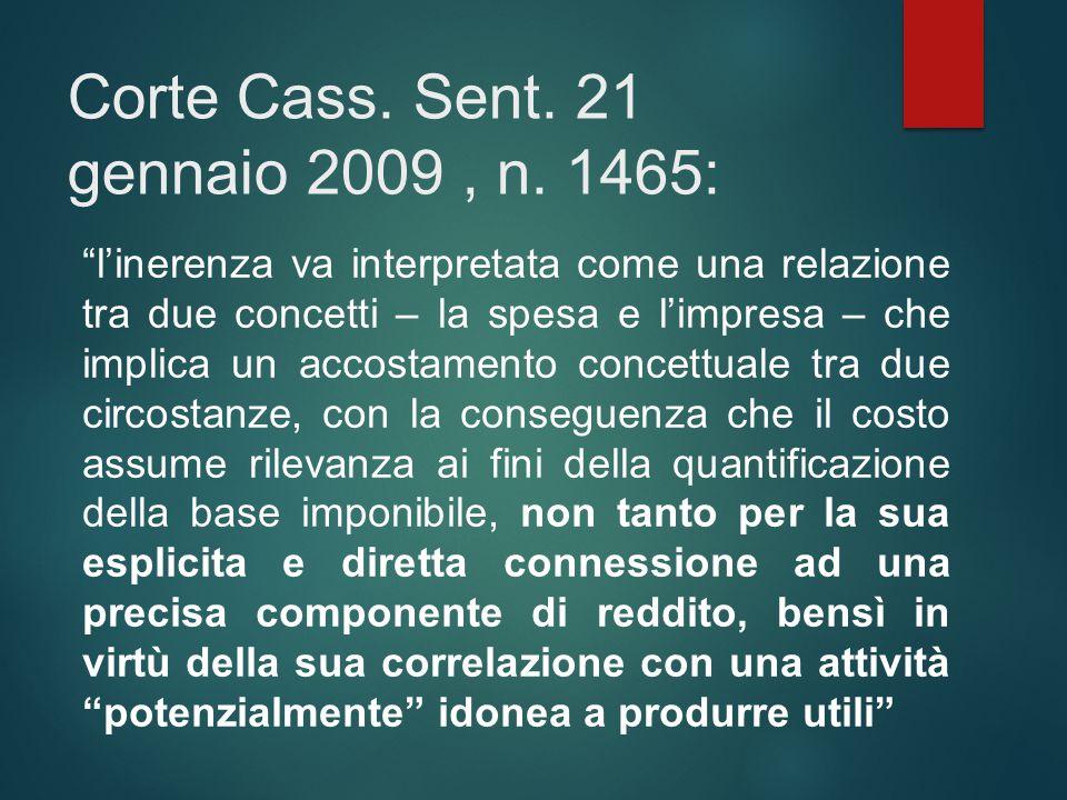 """Corte Cass. Sent. 21 gennaio 2009, n. 1465: """"l'inerenza va interpretata come una relazione tra due concetti – la spesa e l'impresa – che implica un ac"""