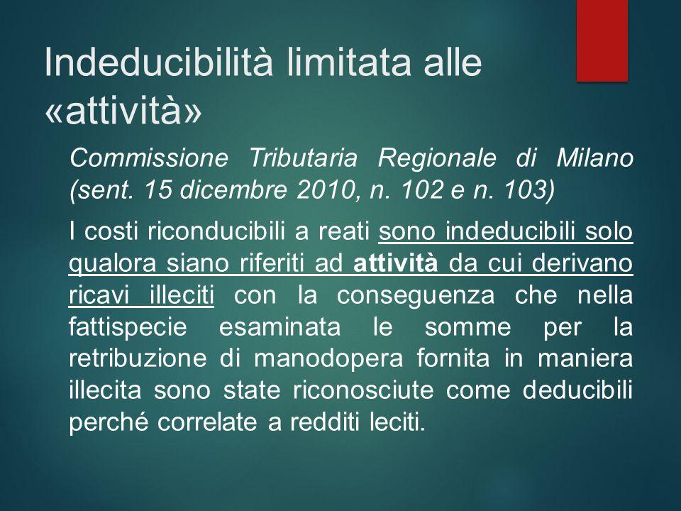 Indeducibilità limitata alle «attività» Commissione Tributaria Regionale di Milano (sent. 15 dicembre 2010, n. 102 e n. 103) I costi riconducibili a r