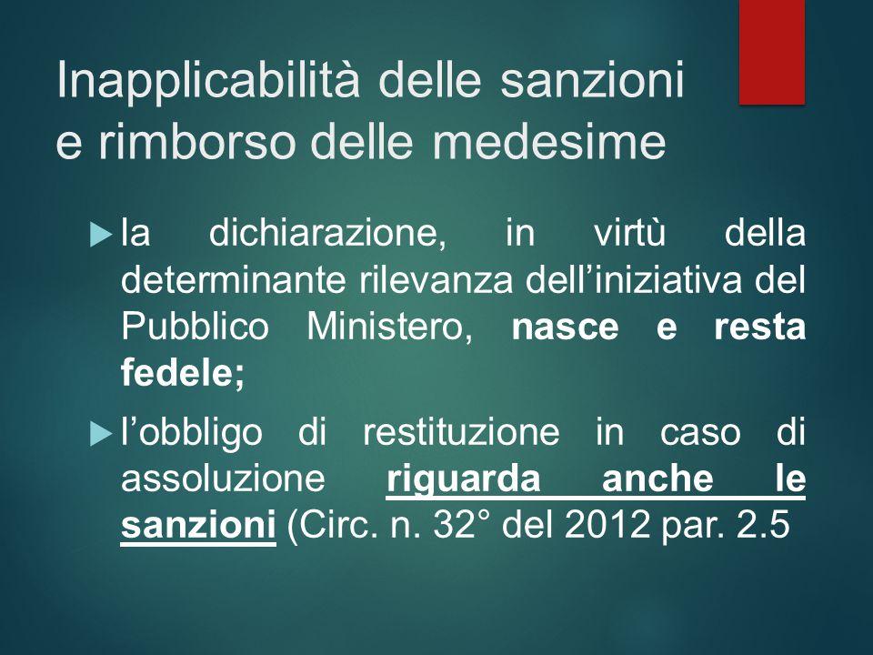 Inapplicabilità delle sanzioni e rimborso delle medesime  la dichiarazione, in virtù della determinante rilevanza dell'iniziativa del Pubblico Minist