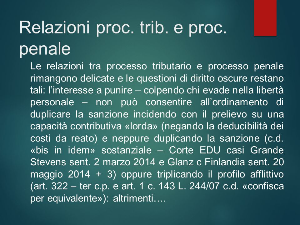 Relazioni proc. trib. e proc. penale Le relazioni tra processo tributario e processo penale rimangono delicate e le questioni di diritto oscure restan