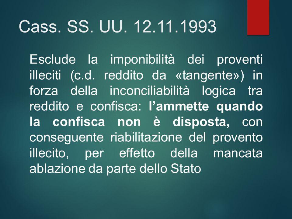 Cass. SS. UU. 12.11.1993 Esclude la imponibilità dei proventi illeciti (c.d. reddito da «tangente») in forza della inconciliabilità logica tra reddito